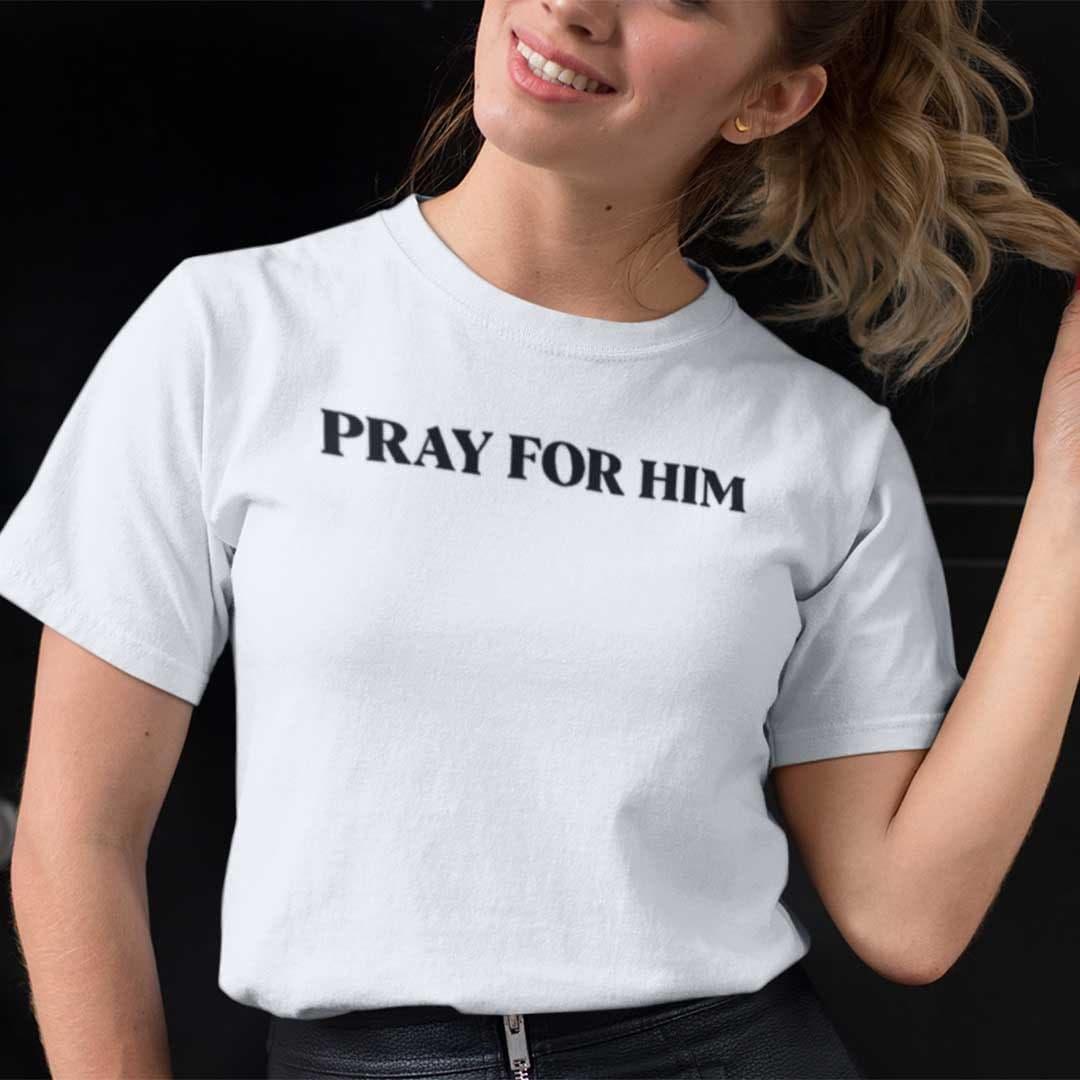 Pray For Him T Shirt