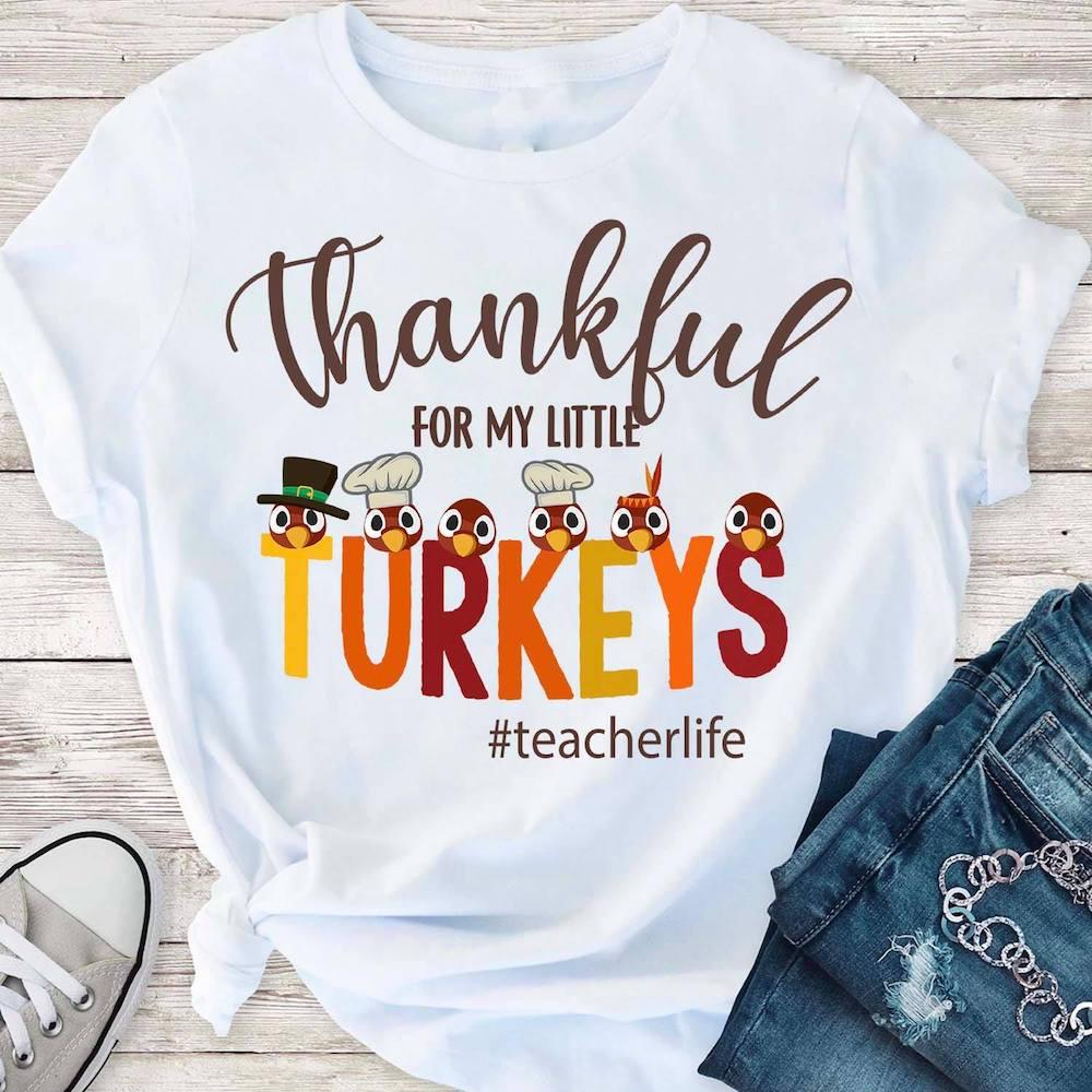Teacherlife Shirt Thankful For My Little Turkeys- best hostess gifts for Thanksgiving
