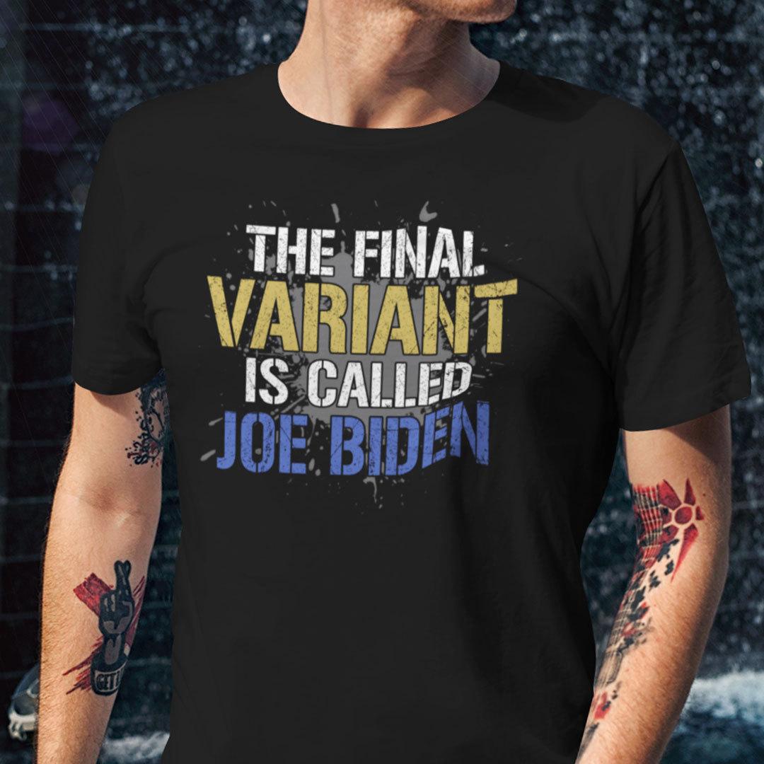 The Final Variant Is Called Joe Biden Shirt Anti Biden