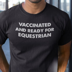 Vaccinated And Ready For Equestrian T Shirt