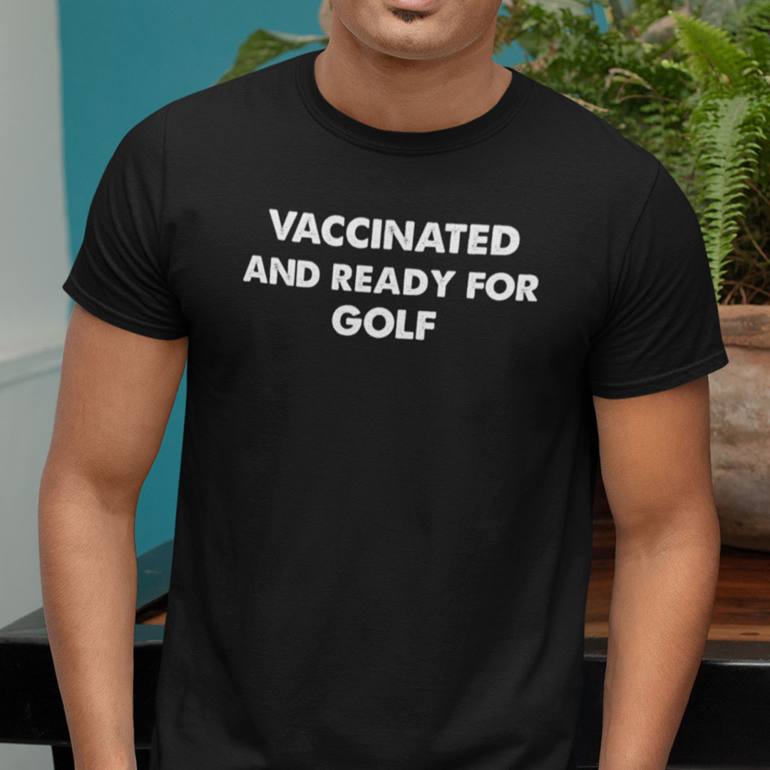 Vaccinated And Ready For Golf Shirt
