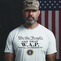 We The People Got That WAP Wrong Ass President Shirt Anti Biden