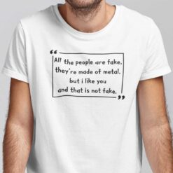 Wilhelm All The People Are Fake They're Made Of Metal Shirt