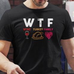 Wtf Wine Turkey Family Shirt Thanksgiving