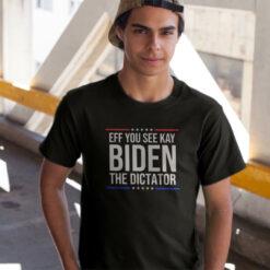 Eff You See Kay Biden The Dictator Shirt Anti Dictator Biden