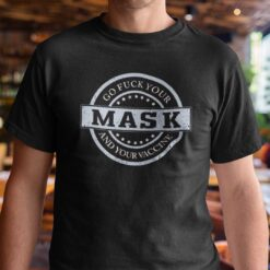 Go Fuck Your Mask And Your Vaccine Shirt Anti Biden