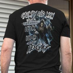 Grumpy Old Man Stuck Between IDK IDC And IDGAF Shirt