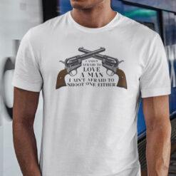 I Ain't Afraid To Love A Man I Ain't Afraid To Shoot Shirt