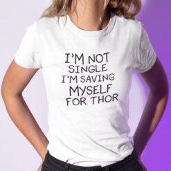 I'm Not Single I'm Saving Myself For Thor Shirt