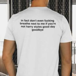 In Fact Don't Even Fucking Breathe Next To Me Shirt