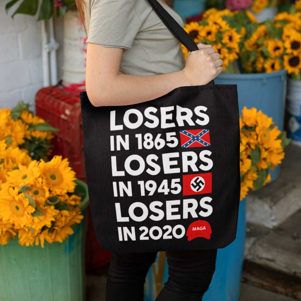 Losers In 1865 Losers In 1945 Losers In 2020 MAGA Tote Bag