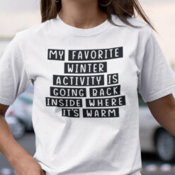 My Favorite Winter Activity Is Going Back Inside Shirt