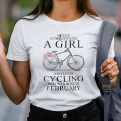 Never Underestimate A Girl Who Loves Cycling February Shirt
