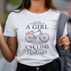Never Underestimate A Girl Who Loves Cycling January Shirt