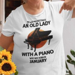 Never Underestimate An Old Lady With A Piano Shirt January