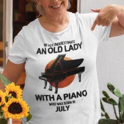 Never Underestimate An Old Lady With A Piano Shirt July