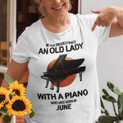 Never Underestimate An Old Lady With A Piano Shirt June
