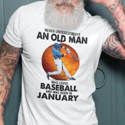 Never Underestimate An Old Man Who Loves Baseball Shirt January