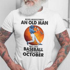 Never Underestimate An Old Man Who Loves Baseball Shirt October