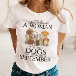 Never Underestimate Woman Loves Dogs Born In September Shirt