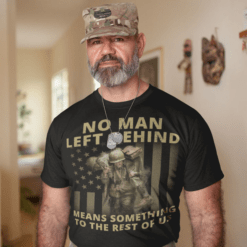 No Man Left Behind Means Something To The Rest Shirt Veteran