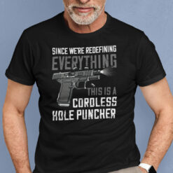 Since We're Redefining This Is A Coroless Hole Puncher Shirt
