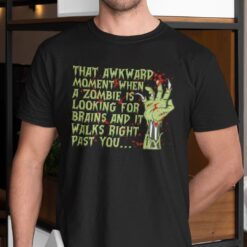 That Awkward Moment When Zombie Is Looking For Brains Shirt