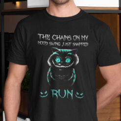 The Chains On My Mood Swing Just Snapped Run T Shirt