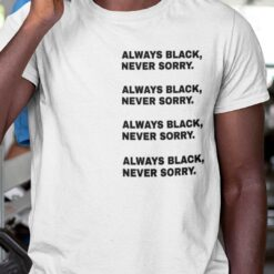 Always Black Never Sorry Shirt Black Lives Matter