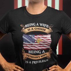 Being A Veteran's Wife Is A Privilege Shirt Veteran Tee