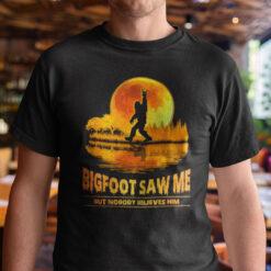 Bigfoot Saw me but Nobody Believes Him Shirt Funny Bigfoot Shirt