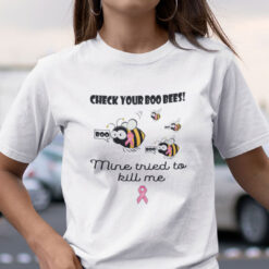 Check Your Boo Bees Mine Tries To Kill Me Shirt Breast Cancer
