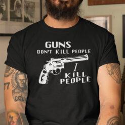 Guns Don't Kill People I Do Shirt