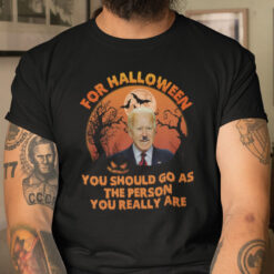 Halloween You Should Go As The Person You Really Are T Shirt Anti Biden