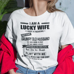 I Am A Lucky Wife I Have A Freaking Awesome Grumpy Old Husband Shirt