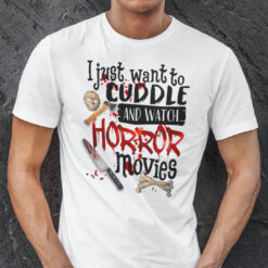I Just Want To Cuddle And Watch Horror Movies Shirt Halloween