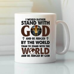 I Would Rather Stand With God And Judge By The World Mug
