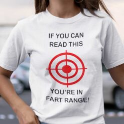 If You Can Read This You're In The Fart Range Shirt