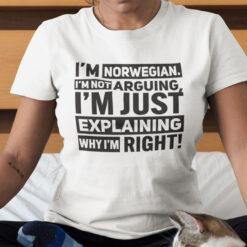 I'm Norwegian I'm Not Arguing I'm Explaining Why I'm Right Shirt
