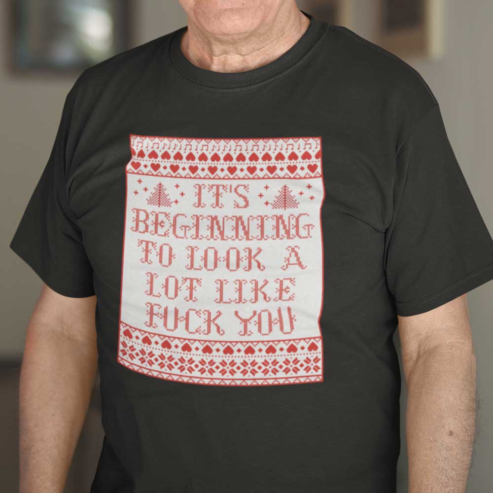 It's Beginning To Look A Lot Like Fuck You Shirt Merry Christmas