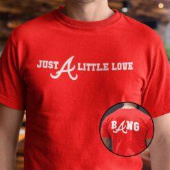 Just A Little Love Braves Shirt Atlanta Braves Baseball Tee