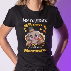 My Favourite Turkets Call Me Mawmaw Shirt Thanksgiving