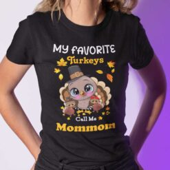 My Favourite Turkets Call Me Mommom Shirt Thanksgiving