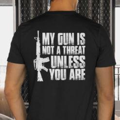My Gun Is Not A Threat Unless You Are Shirt Pro Gun
