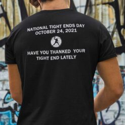 National Tight End Day Shirt Have You Thanked Your Tight End Lately