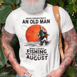 Never Underestimate An Old Man Who Loves Fishing ShirtAugust