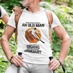 Never Underestimate An Old Man Who Loves Skiing Shirt January