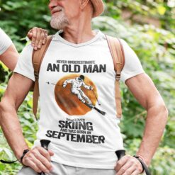 Never Underestimate An Old Man Who Loves Skiing Shirt September