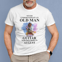 Never Underestimate An Old Man With A Piano Shirt August