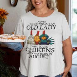 Never Underestimate Old Lady Who Loves Chickens Shirt August